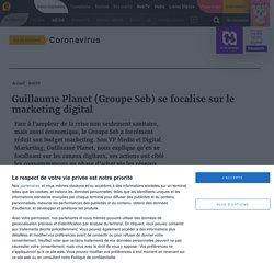 Guillaume Planet (Groupe Seb) se focalise sur le marketing digital