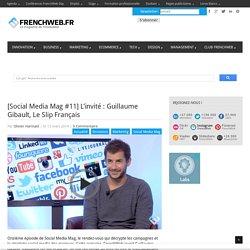 [Social Media Mag #11] L'invité : Guillaume Gibault, Le Slip Français