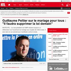 """Guillaume Peltier sur le mariage pour tous : """"Il faudra supprimer la loi demain"""""""