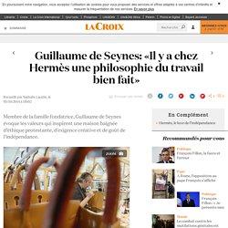 Guillaume de Seynes: «Il y a chez Hermès une philosophie du travail bien fait» - La Croix
