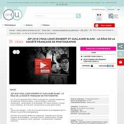Paul-Louis Roubert et Guillaume Blanc - Le rôle de la Société française de photographie - Institut national d'histoire de l'art