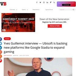 Ubisoft is backing new platforms like Google Stadia to expand gaming