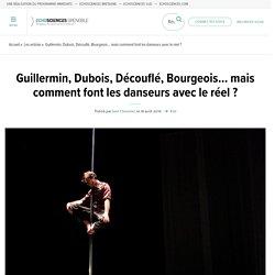 Guillermin, Dubois, Découflé, Bourgeois… mais comment font les danseurs avec le réel ?
