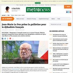FN : Jean-Marie Le Pen prône la guillotine pour le djihadiste français Maxime Hauchard