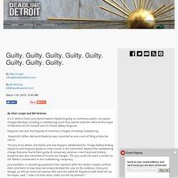 Guilty. Guilty. Guilty. Guilty. Guilty. Guilty. Guilty. Guilty.– Deadline Detroit