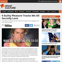 6 Guilty Pleasure Tracks We All Secretly Love