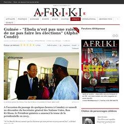 """Guinée - """"Ebola n'est pas une raison de ne pas faire les élections"""" (Alpha Condé)"""