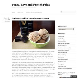 Guinness Milk Chocolate Ice Cream « Peace, Love and French Fries