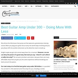 Best Guitar Amp Under 300 - Doing More With Less - Music Skanner