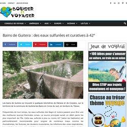 Bains de Guitera : des eaux sulfurées et curatives à 42°