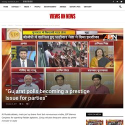 """""""Gujarat polls becoming a prestige issue for parties"""" - Views on news"""