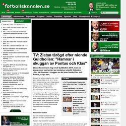 """TV: Zlatan tårögd efter nionde Guldbollen: """"Hamnar i skuggan av Pontus och Klas"""" - Sverige - - fotbollskanalen.se"""
