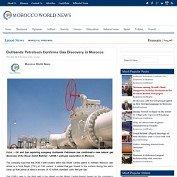 Gulfsands Petroleum Confirms Gas Discovery in MoroccoMorocco World News