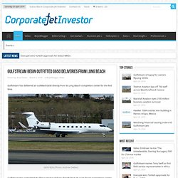 Gulfstream begin outfitted G650 deliveries from Long Beach - Corporate Jet Investor