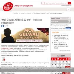 """""""Moi, Gulwali, réfugié à 12 ans"""" - le dossier pédagogique / Livre de Poche Jeunesse"""