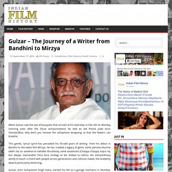 Gulzar – The Journey of a Writer from Bandhini to Mirzya