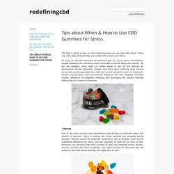 Tips About When & How to Use CBD Gummies for Stress