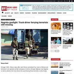 Nagrota gunfight: Truck driver ferrying terrorists still missing - News Vibes of India