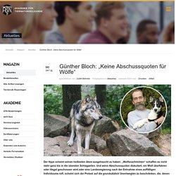 """Günther Bloch: """"Keine Abschussquoten für Wölfe"""""""