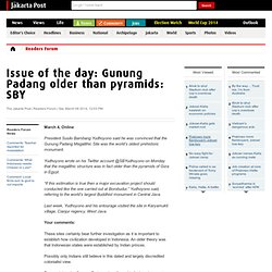 Issue of the day: Gunung Padang older than pyramids: SBY