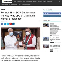 Former Bihar DGP Gupteshwar Pandey joins JDU at CM Nitish Kumar's residence - The News Article