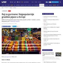 Raj za gurmane: Najpopularnije gradske pijace u Evropi - B92.net