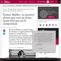 Gustav Mahler : 10 (petites) choses que vous ne saviez (peut-être) pas sur le compositeur