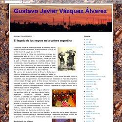 Gustavo Javier Vázquez Álvarez: El legado de los negros en la cultura argentina