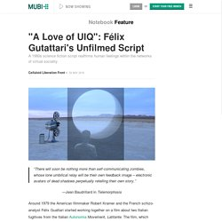 """A Love of UIQ"": Félix Gutattari's Unfilmed Script on Notebook"