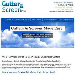 Gutter & Screen Pros – West Palm Beach Patio Screen Repair & Seamless Gutters