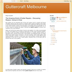 Guttercraft Melbourne: The Amazing World of Gutter Repairs – Discussing Reason, Venue & Virtue