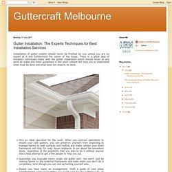 Guttercraft Melbourne: Gutter Installation: The Experts Techniques for Best Installation Services