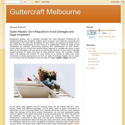 Guttercraft Melbourne: Gutter Repairs: Do it Regularly to Avoid Damages and Huge Investment