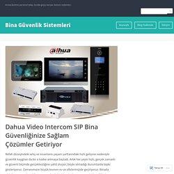 Dahua Video Intercom SIP Bina Güvenliğinize Sağlam Çözümler Getiriyor – Bina Güvenlik Sistemleri