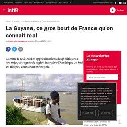 La Guyane, ce gros bout de France qu'on connaît mal