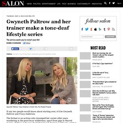 Gwyneth Paltrow and her trainer make a tone-deaf lifestyle series