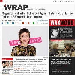 Maggie Gyllenhaal on Hollywood Ageism: I Was Told 37 Is 'Too Old' for a 55-Year-Old Love Interest