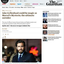 Jake Gyllenhaal could be magic as Marvel's Mysterio, the ultimate outsider