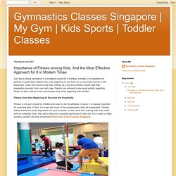 Toddler Classes : Importance of Fitness among Kids, And the Most Effective Approach for It in Modern Times