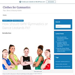 How Should Girls' Gymnastics or Dance Leotards Fit? – Clothes for Gymnastics