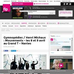 """""""Gymnopédies"""" et """"Henri Michaux : Mouvements"""""""