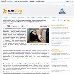 GROSSESSE: Près d'1 femme enceinte sur 4 victime de violence conjugale – Acta Obstetricia et Gynecologica Scandinavica