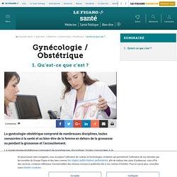 Gynécologie / Obstétrique - Qu'est-ce que c'est ? - Fiches santé et conseils médicaux