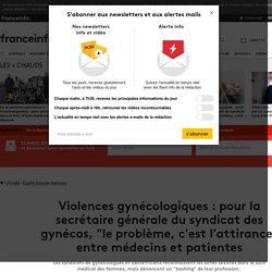 """Violences gynécologiques : pour la secrétaire générale du syndicat des gynécos, """"le problème, c'est l'attirance"""" entre médecins et patientes"""