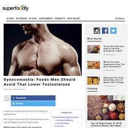 Gynecomastia: Foods Men Should Avoid That Lower Testosterone