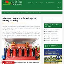 Hải Phát Land đặt dấu mốc tại thị trường Đà Nẵng