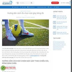 Hướng dẫn cách đo chọn size giày bóng đá -