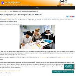 Học đại học trực tuyến – Elearning Viện đại học Mở Hà Nội