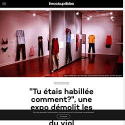 """""""Tu étais habillée comment?"""", une expo démolit les clichés sur la culture du viol - Les Inrocks : magazine et actualité culturelle en continu"""