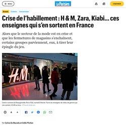 Crise de l'habillement : H & M, Zara, Kiabi… ces enseignes qui s'en sortent en France